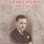 Lech Karol Neyman – bezkompromisowy narodowy radykał